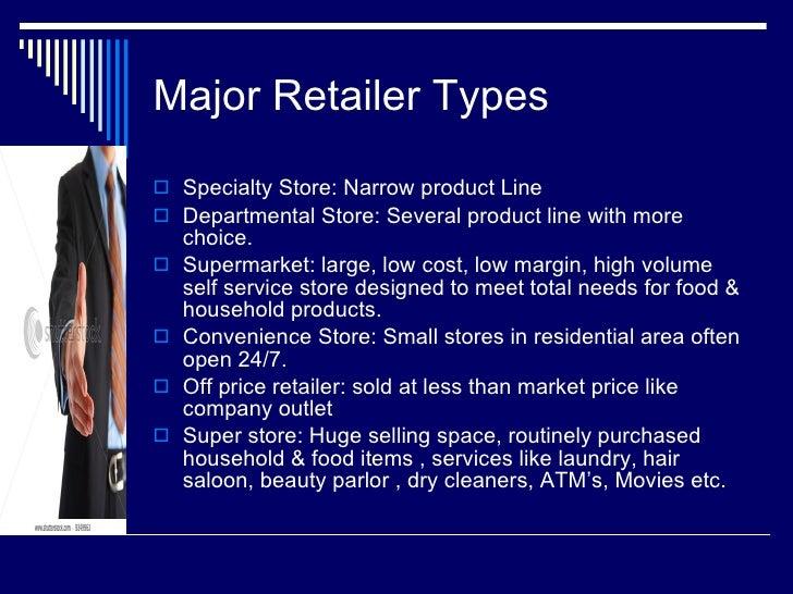 Major Retailer Types <ul><li>Specialty Store: Narrow product Line </li></ul><ul><li>Departmental Store: Several product li...