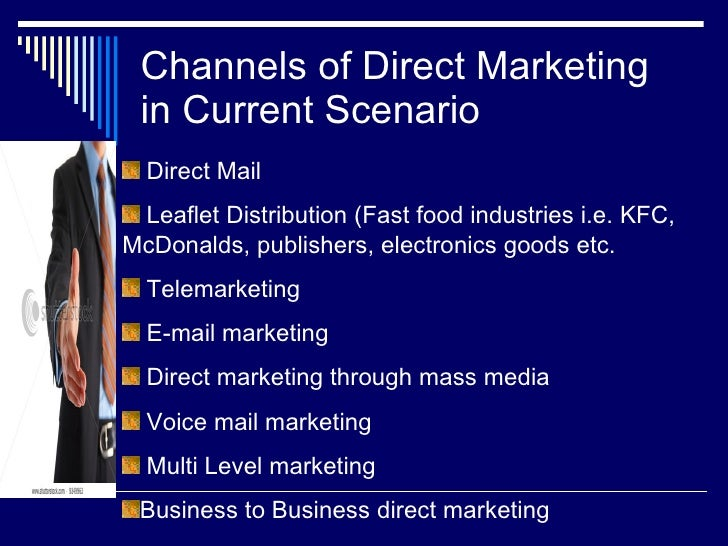 Channels of Direct Marketing in Current Scenario <ul><li>Direct Mail </li></ul><ul><li>Leaflet Distribution (Fast food ind...