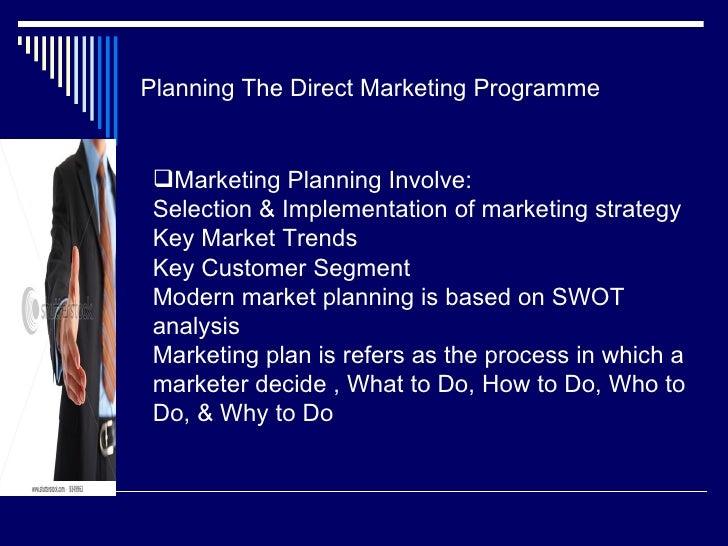 Planning The Direct Marketing Programme <ul><li>Marketing Planning Involve: Selection & Implementation of marketing strate...
