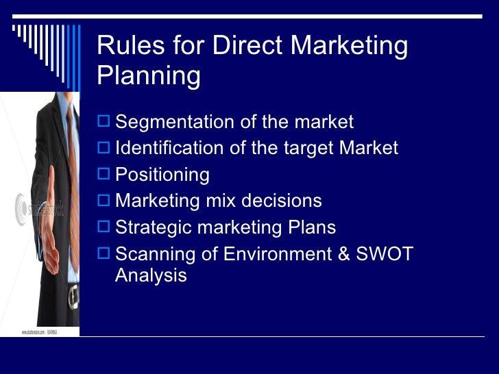Rules for Direct Marketing Planning <ul><li>Segmentation of the market </li></ul><ul><li>Identification of the target Mark...