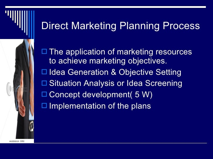 Direct Marketing Planning Process <ul><li>The application of marketing resources to achieve marketing objectives. </li></u...