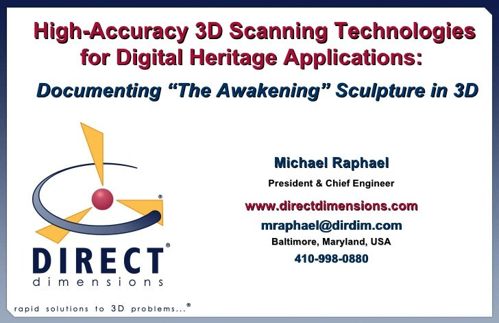 High-Accuracy 3D Scanning Technologies for Digital Heritage Applications:   Michael Raphael President & Chief Engineer www...