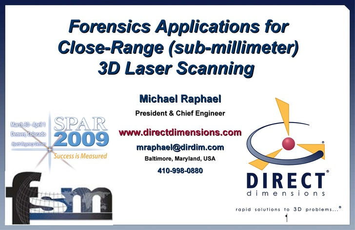Forensics Applications for Close-Range (sub-millimeter) 3D Laser Scanning   Michael Raphael President & Chief Engineer www...