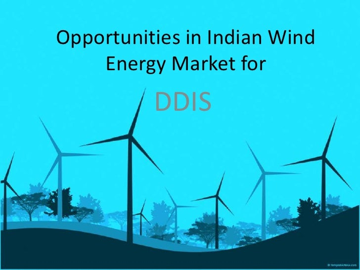 Opportunities in Indian Wind Energy Market for<br />DDIS<br />