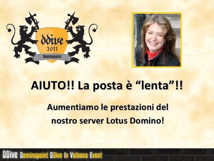 """AIUTO!! La posta è """"lenta""""!!  Aumentiamo le prestazioni del   nostro server Lotus Domino!"""