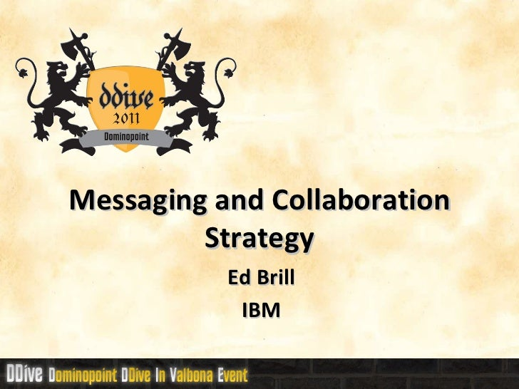 Messaging and Collaboration Strategy Ed Brill IBM
