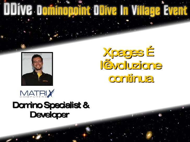 Xpages … l'evoluzione continua Domino Specialist & Developer  Insert your  presentation title here Insert your name, title...