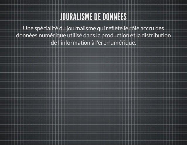 JOURALISME DE DONNÉES Une spécialité du journalisme quireflète le rôle accru des données numérique utilisé dans laproducti...