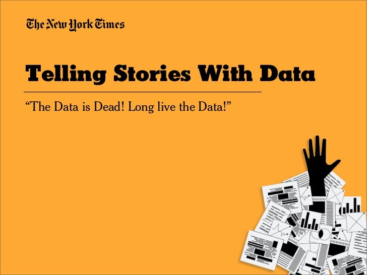 "Telling Stories With Data ""The Data is Dead! Long live the Data!"""