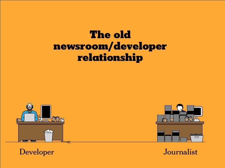 The old         newsroom/developer            relationship     Developer                Journalist