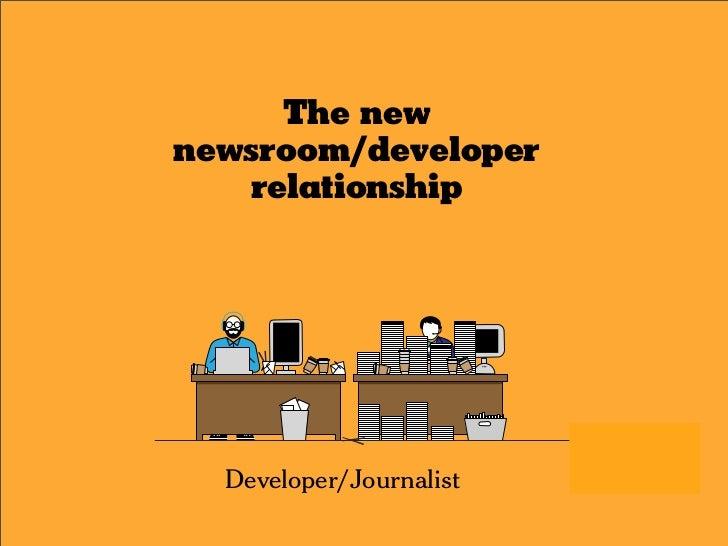 The new newsroom/developer    relationship       Developer/Journalist