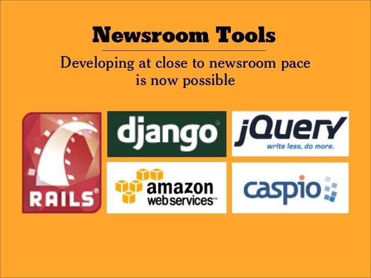 Newsroom Tools Developing at close to newsroom pace           is now possible