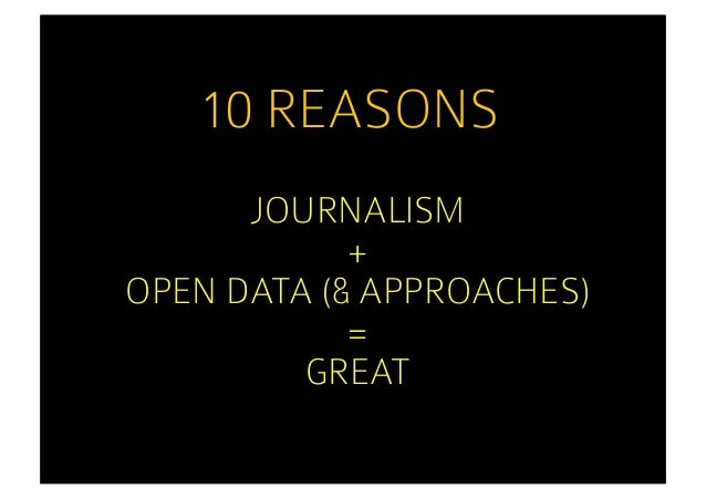 10 REASONS      JOURNALISM            +OPEN DATA (& APPROACHES)            =         GREAT