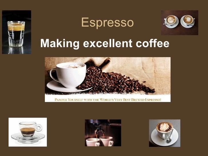 Espresso Making excellent coffee
