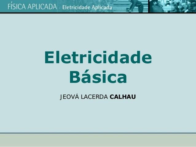 Eletricidade Básica JEOVÁ LACERDA CALHAU