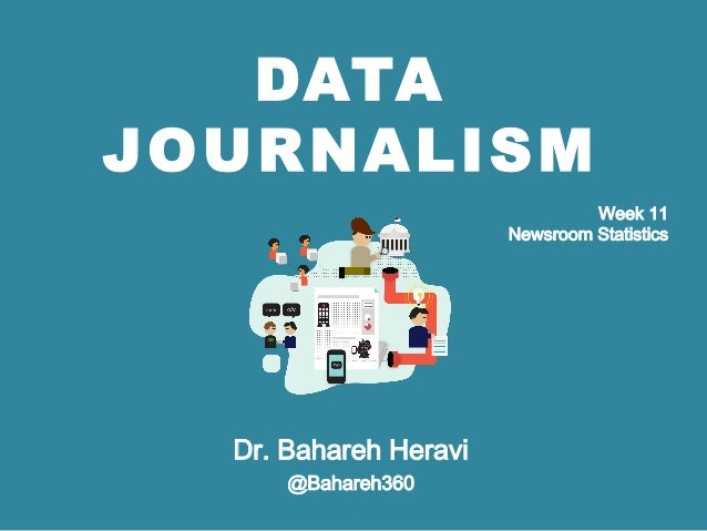 DATA JOURNALISM Dr. Bahareh Heravi @Bahareh360 Week 11