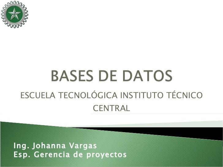 ESCUELA TECNOLÓGICA INSTITUTO TÉCNICO               CENTRALIng. Johanna VargasEsp. Gerencia de proyectos