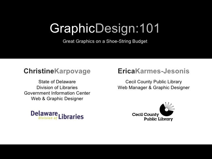 GraphicDesign:101                Great Graphics on a Shoe-String BudgetChristineKarpovage                      EricaKarmes...