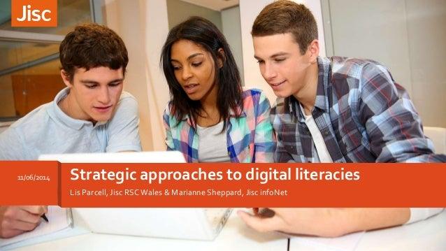 Lis Parcell, Jisc RSCWales & Marianne Sheppard, Jisc infoNet Strategic approaches to digital literacies11/06/2014