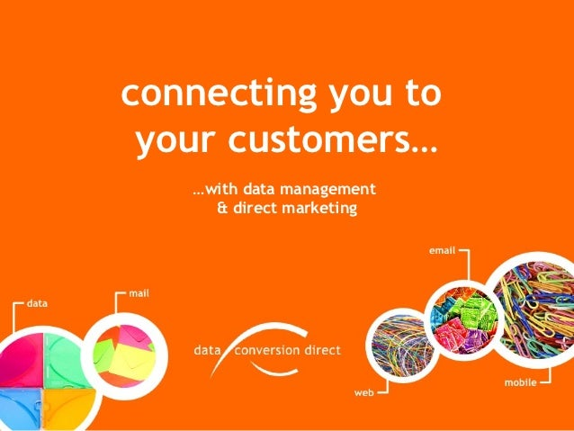 connecting you to your customers…   …with data management     & direct marketing