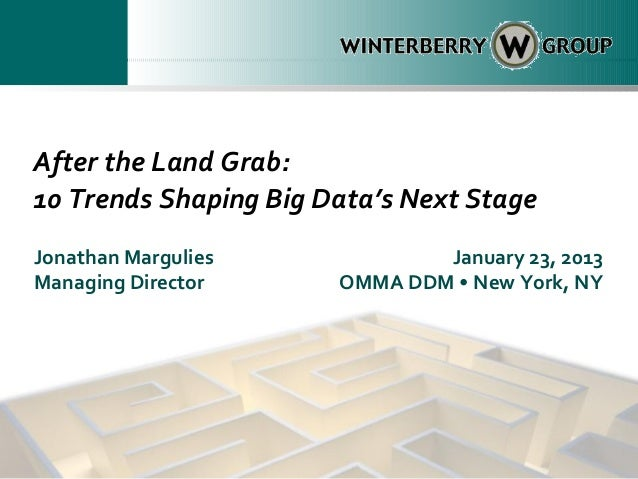 After the Land Grab:10 Trends Shaping Big Data's Next StageJonathan Margulies             January 23, 2013Managing Directo...