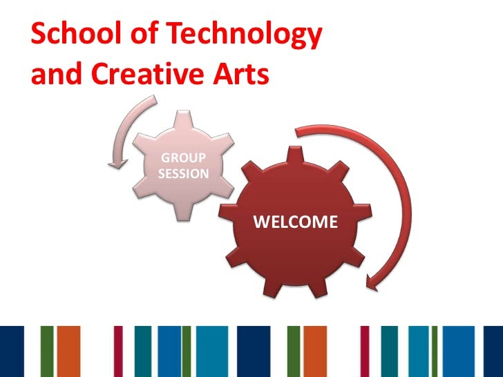School of Technologyand Creative Arts        GROUP        SESSION                  WELCOME