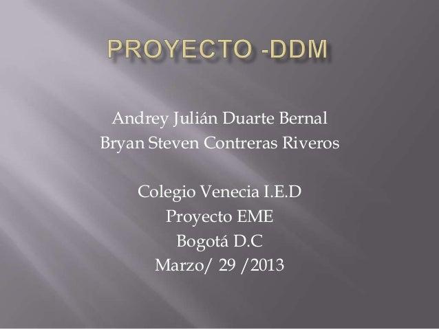 Andrey Julián Duarte BernalBryan Steven Contreras Riveros    Colegio Venecia I.E.D       Proyecto EME        Bogotá D.C   ...