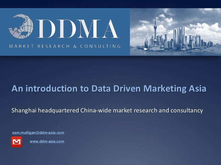 An introduction to Data Driven Marketing Asia<br />Shanghai headquartered China-wide market research and consultancy <br /...