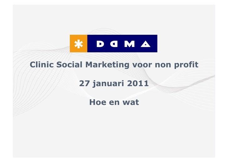 Clinic Social Marketing voor non profit           27 januari 2011             Hoe en wat