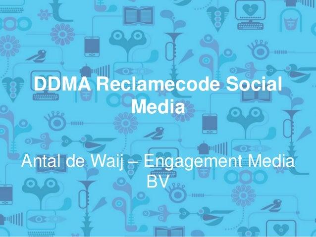 DDMA Reclamecode Social Media Antal de Waij – Engagement Media BV