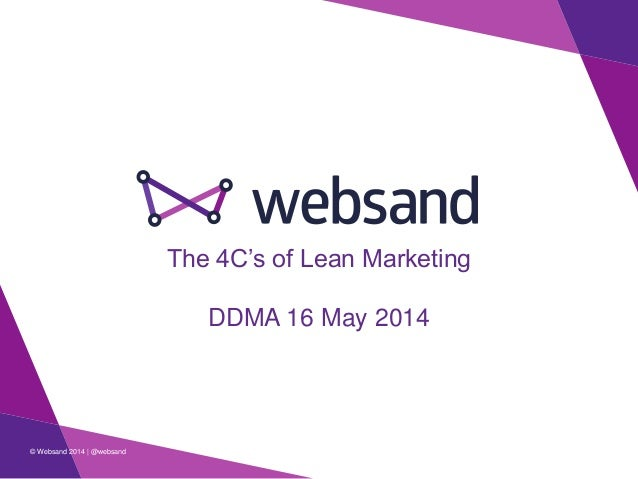 © Websand 2014   @websand The 4C's of Lean Marketing DDMA 16 May 2014