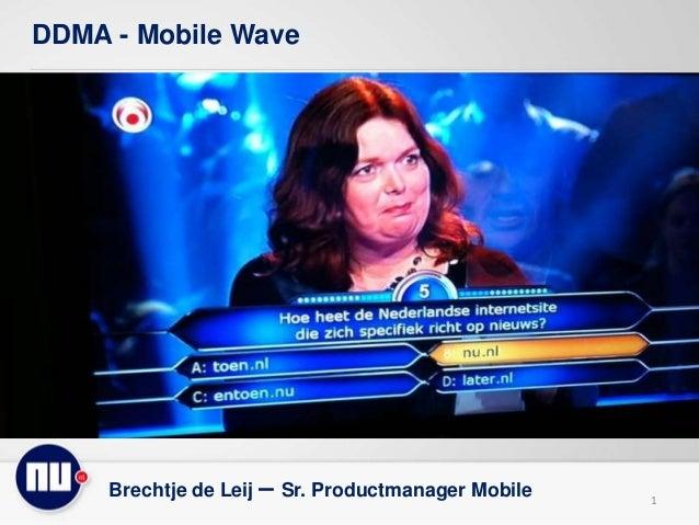 DDMA - Mobile Wave 1 Brechtje de Leij – Sr. Productmanager Mobile