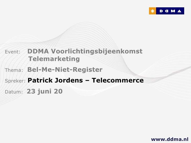 Event:   DDMA Voorlichtingsbijeenkomst        Telemarketing Thema:  Bel-Me-Niet-Register Spreker:  Patrick Jordens – Telec...