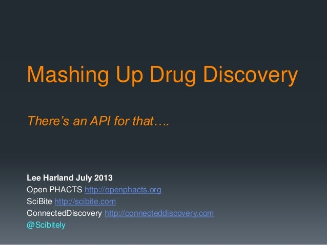 Mashing Up Drug Discovery There's an API for that…. Lee Harland July 2013 Open PHACTS http://openphacts.org SciBite http:/...