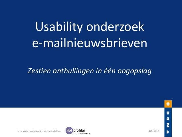Usability onderzoek e-mailnieuwsbrieven Zestien onthullingen in één oogopslag Het usability onderzoek is uitgevoerd door: ...