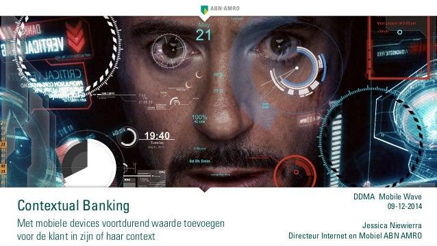 Contextual Banking  Met mobiele devices voortdurend waarde toevoegen  voor de klant in zijn of haar context  DDMA Mobile W...