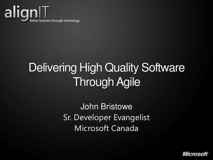 Delivering High Quality Software Through Agile<br />John Bristowe<br />Sr. Developer Evangelist<br />Microsoft Canada<br />