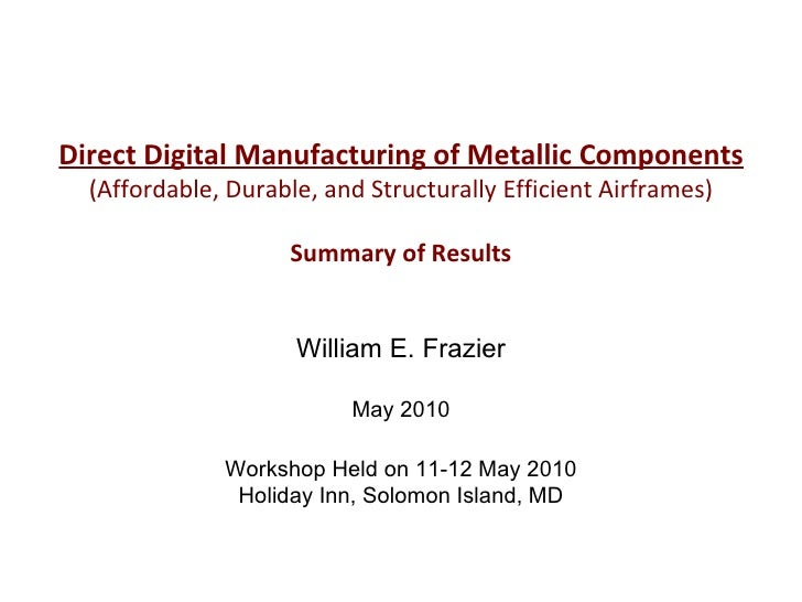 Direct Digital Manufacturing of Metallic Components (Affordable, Durable, and Structurally Efficient Airframes) Summary of...