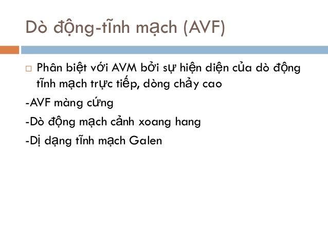 Dò động-tĩnh mạch (AVF)  Phân biệt với AVM bởi sự hiện diện của dò động tĩnh mạch trực tiếp, dòng chảy cao -AVF màng cứng...