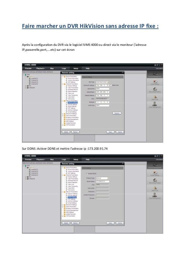 Faire marcher un DVR HikVision sans adresse IP fixe :Après la configuration du DVR via le logiciel IVMS 4000 ou direct via...