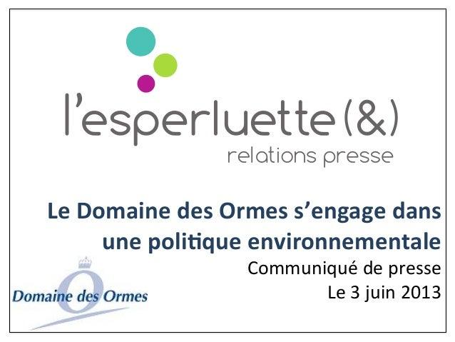 Le Domaine des Ormes s'engage dans une poli3que environnementale  Communiqué de presse Le 3 ...
