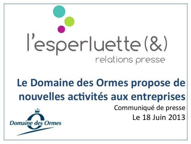 Le Domaine des Ormes propose de nouvelles ac3vités aux entreprises Communiqué de presse Le 18...