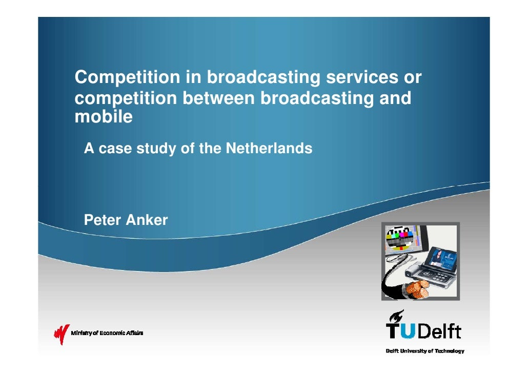 Competition in broadcasting services or competition between broadcasting and mobile  A case study of the Netherlands     P...