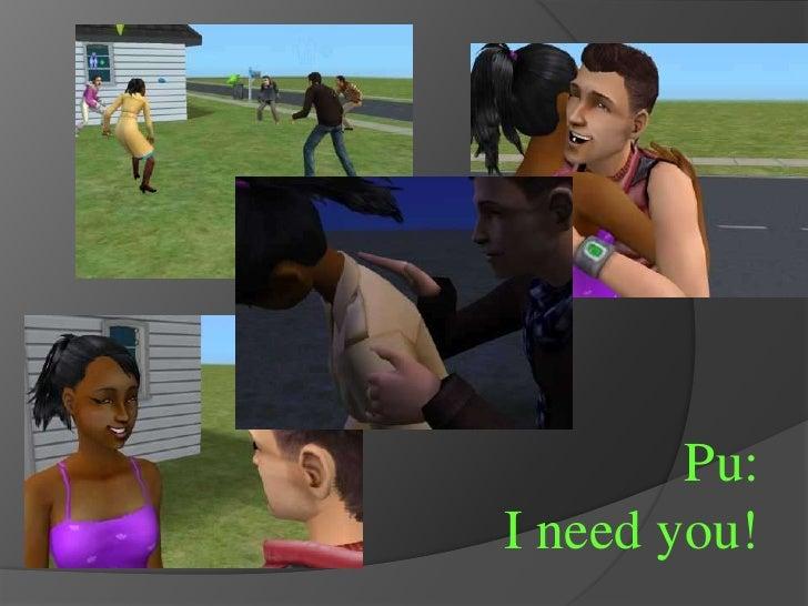 Pu:<br />I need you!<br />