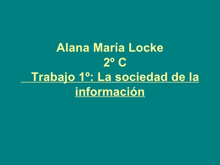 Alana María Locke   2º C   Trabajo 1º: La sociedad de la información