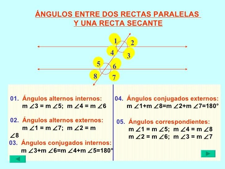 01.   Ángulos alternos internos: m   3 = m   5;  m   4 = m   6 02.   Ángulos alternos externos: m   1 = m   7;  m  ...
