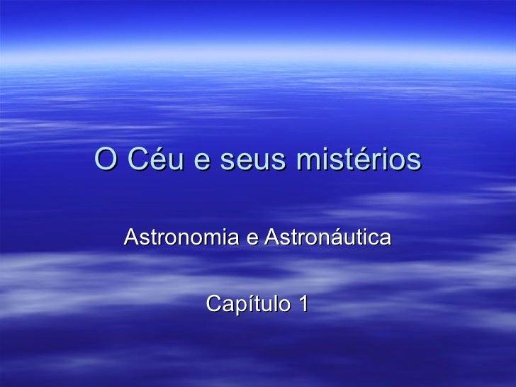 O Céu e seus mistérios Astronomia e Astronáutica Capítulo 1