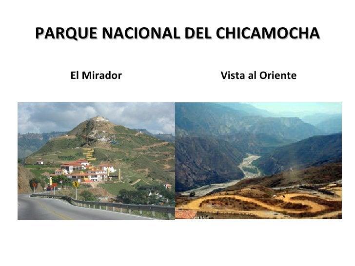 PARQUE NACIONAL DEL CHICAMOCHA <ul><li>El Mirador </li></ul><ul><li>Vista al Oriente </li></ul>