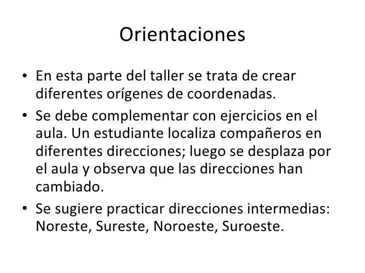 Orientaciones <ul><li>En esta parte del taller se trata de crear diferentes orígenes de coordenadas. </li></ul><ul><li>Se ...