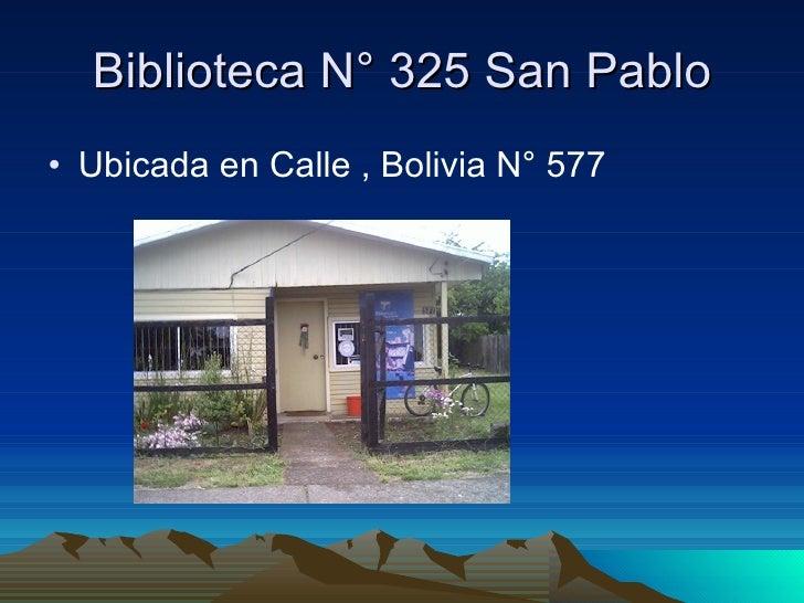 Biblioteca N° 325 San Pablo <ul><li>Ubicada en Calle , Bolivia N° 577 </li></ul>